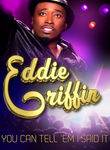 Eddie Griffin: You Can Tell &#039;Em I Said It